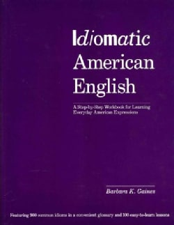 Idiomatic American English: A Step-by-Step Workbook for Learning Everyday American Expressions (Paperback)