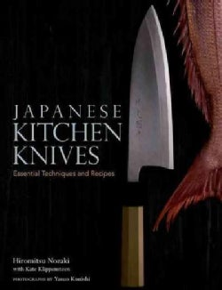 Japanese Kitchen Knives: Essential Techniques and Recipes (Hardcover)