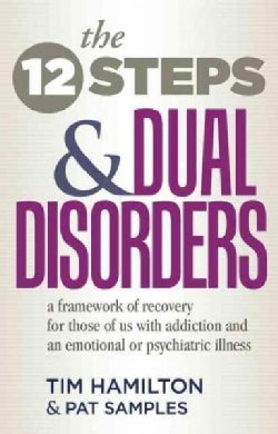 The Twelve Steps and Dual Disorders: A Framework of Recovery for Those of Us With Addiction and an Emotional or P... (Paperback)