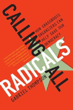 Calling All Radicals: How Grassroots Organizers Can Save Our Democracy (Paperback)