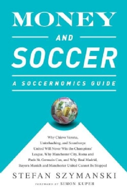 Money and Soccer: A Soccernomics Guide: Why Chievo Verona, Unterhaching, and Scunthorpe United Will Never Win the... (Paperback)