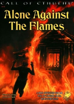 Alone Against the Flames: A Solo Adventure for Call of Cthulhu 7th Edition Rules (Paperback)