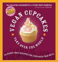 Vegan Cupcakes Take over the World: 75 Dairy-free Recipes for Cupcakes That Rule (Paperback)