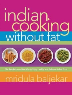Indian Cooking Without Fat: The Revolutionary New Way to Enjoy Healthy And Delicious Indian Food (Paperback)