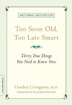 Too Soon Old, Too Late Smart: Thirty True Things You Need to Know Now (Paperback)