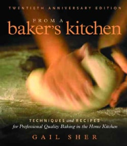 From a Baker's Kitchen: Techniques And Recipes For Professional Quality Baking In The Home Kitchen (Paperback)
