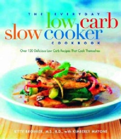The Everyday Low-Carb Slow Cooker Cookbook: Over 120 Delicious Low-Carb Recipies That Cook Themselves (Paperback)