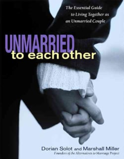 Unmarried to Each Other: The Essential Guide to Living Together As an Unmarried Couple (Paperback)