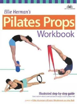 Ellie Herman's Pilates Props Workbook: Step-By-Step Guide With over 350 Photos (Paperback)