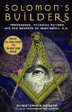 Solomon's Builders: Freemasons, Founding Fathers And the Secrets of Washington, D.C. (Paperback)