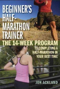 Beginner's Half-Marathon Trainer: The 14-week Program to Completing a Half-marathon in Your Best Time (Paperback)