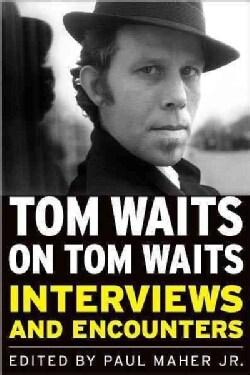 Tom Waits on Tom Waits: Interviews and Encounters (Paperback)