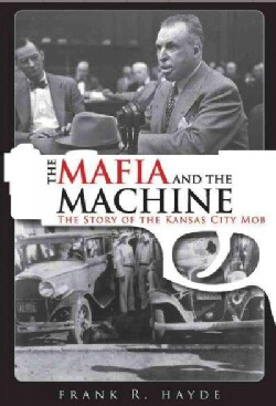The Mafia and the Machine: The Story of the Kansas City Mob (Paperback)
