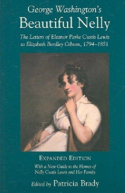 George Washington's Beautiful Nelly: The Letters of Eleanor Parke Custis Lewis to Elizabeth Bordley Gibson, 1794-... (Paperback)