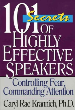 101 Secrets Of Highly Effective Speakers: Controlling Fear, Commanding Attention. (Paperback)