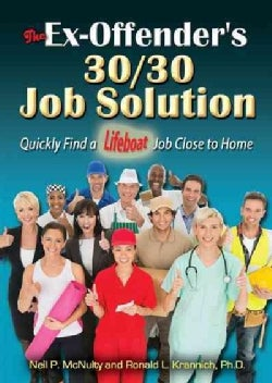 The Ex-Offender's 30/30 Job Solution: Quickly Find a Lifeboat Job Close to Home (Paperback)