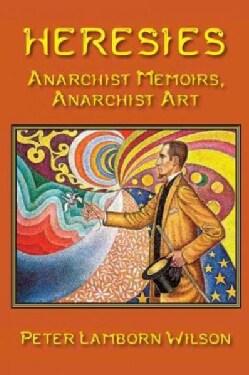 Heresies: Anarchist Memoirs, Anarchist Art (Paperback)
