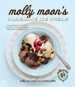 Molly Moon's Homemade Ice Cream: Sweet Seasonal Recipes for Ice Creams, Sorbets & Toppings Made with Local Ingred... (Hardcover)