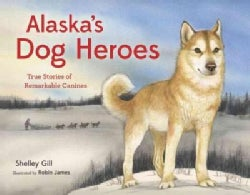 Alaska's Dog Heroes: True Stories of Remarkable Canines (Paperback)