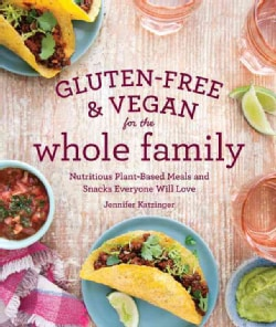 Gluten-Free & Vegan for the Whole Family: Nutritious Plant-based Meals and Snacks Everyone Will Love (Paperback)