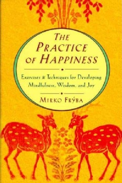 The Practice of Happiness: Exercises and Techniques for Developing Mindfulness, Wisdom and Joy (Paperback)