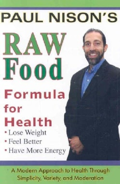 Raw Food Formula for Health: A Modern Approach to Health Trhough Simplicity, Variety, and Moderation (Paperback)