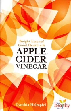 Weight Loss and Good Health With Apple Cider Vinegar (Paperback)