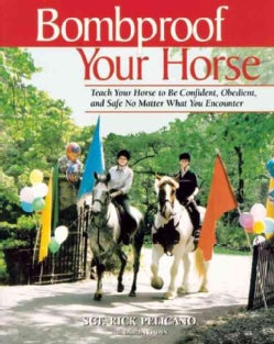 Bombproof Your Horse: Teach Your Horse to Be Confident, Obedient, and Safe No Matter What You    Encounter (Paperback)