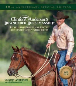 Clinton Anderson's Downunder Horsemanship: Establishing Respect and Control for English and Western Riders (Hardcover)