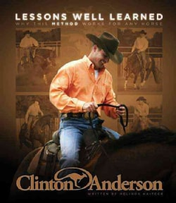 Clinton Anderson Lessons Well Learned: Why My Method Works for Any Horse (Hardcover)