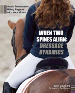 When Two Spines Align: Dressage Dynamics: Attain Remarkable Riding Rapport With Your Horse (Hardcover)