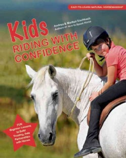 Kids Riding With Confidence: Fun Beginner Lessons to Build Trusting, Safe Partnerships With Horses (Hardcover)