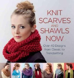 Knit Scarves & Shawls Now: Over 40 Designs from Classic to Trendsetting (Paperback)