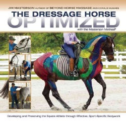 The Dressage Horse Optimized With the Masterson Method: Developing and Preserving the Equine Athlete Through Effe... (Hardcover)