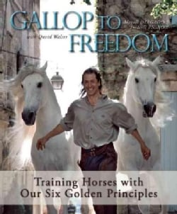 Gallop to Freedom: Training Horses With Our Six Golden Principles (Paperback)