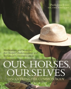 Our Horses, Ourselves: Discovering the Common Body: Meditations and Strategies for Deeper Understanding and Enhan... (Paperback)