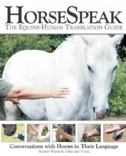 Horse Speak: The Equine-Human Translation Guide: Conversations with Horses in Their Language (Paperback)