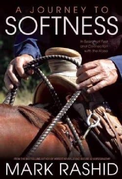 Journey to Softness: In Search of Feel and Connection With the Horse (Paperback)