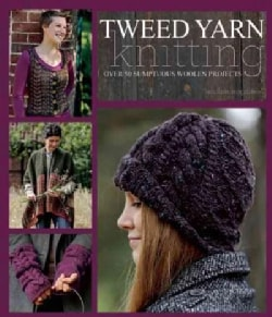 Tweed Yarn Knitting: Over 50 Sumptuous Woolen Projects (Paperback)