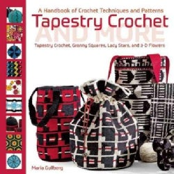 Tapestry Crochet and More: A Handbook of Crochet Techniques and Patterns: Tapestry Crochet, Granny Squares, Lacy ... (Hardcover)