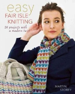 Easy Fair Isle Knitting: 27 projects with a modern twist (Paperback)