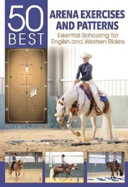 50 Best Arena Exercises and Patterns: Essential Schooling for English and Western Riders (Hardcover)