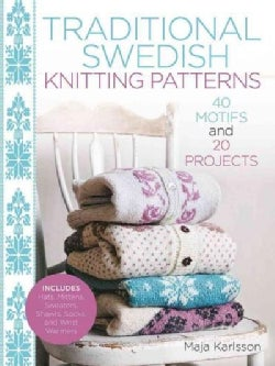 Traditional Swedish Knitting Patterns: 40 Motifs and 20 Projects for Knitters (Hardcover)