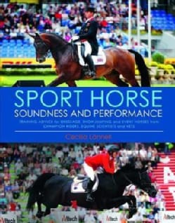 Sport Horse Soundness and Performance: Training Advice for Dressage, Showjumping and Event Horses from Champion R... (Paperback)