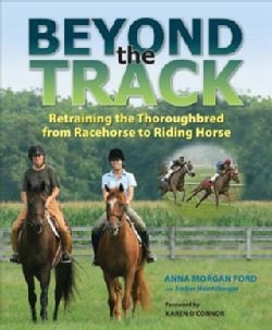 Beyond the Track: Retraining the Thoroughbred from Racecourse to Riding Horse - New Edition (Paperback)