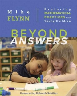 Beyond Answers: Exploring Mathematical Practices With Young Children (Paperback)