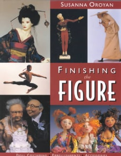 Finishing the Figure: Doll Costuming, Embellishments, Accessories (Paperback)