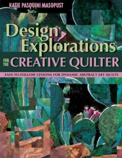 Design Explorations for the Creative Quilter: Easy-to-follow Lessons for Dynamic Art Quilts (Paperback)