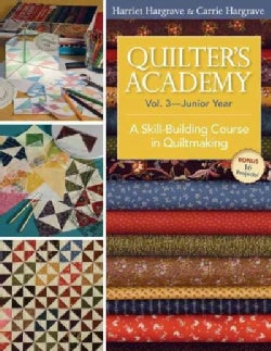 Quilter's Academy: Junior Year; A Skill-Building Course in Quiltmaking (Paperback)