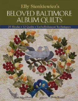 Elly Sienkiewicz's Beloved Baltimore Album Quilts: 25 Blocks, 12 Quilts, Embellishment Techniques (Paperback)